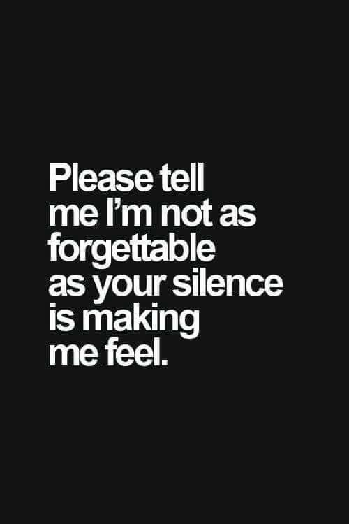 Please Tell Me I M Not As Forgettable As Your Silence Is