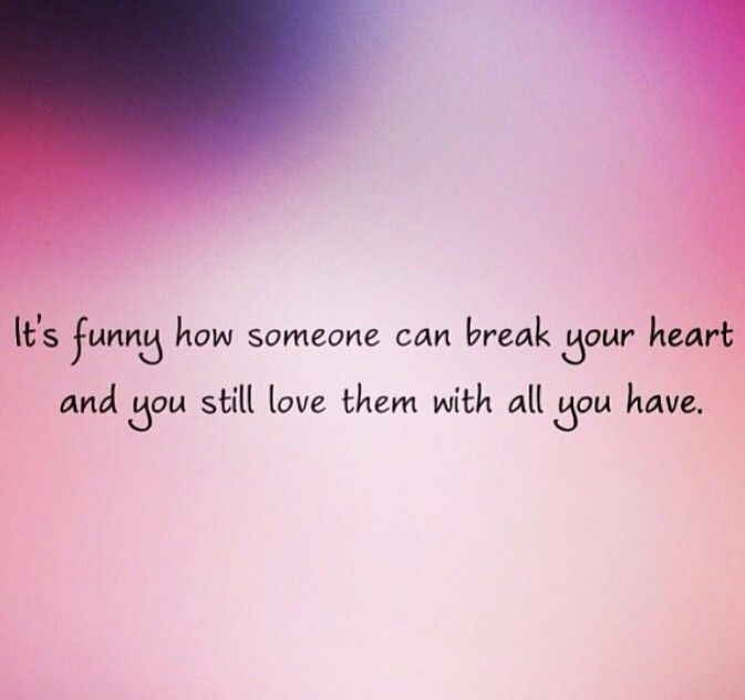 When A Child Breaks Your Heart Quotes: It's Funny How Someone Can Break Your Heart Pictures