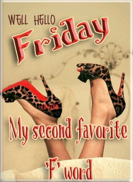 well hello friday  my second favorite f word pictures  photos  and images for facebook  tumblr