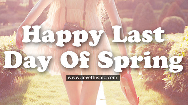 Happy Last Day Of Spring Pictures, Photos, and Images for