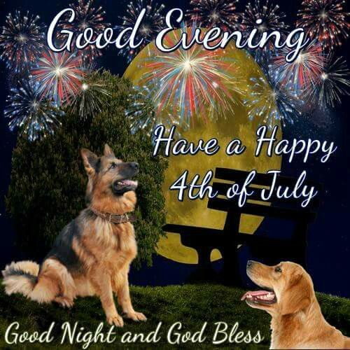 Good Evening, Have A Happy 4th Of July. Good Night And God Bless ...