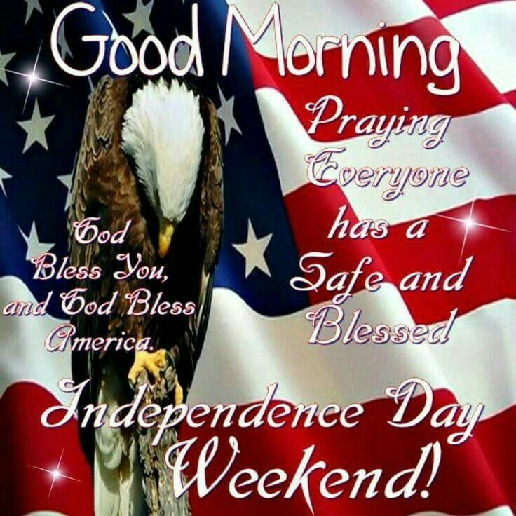 Good Morning Independence Day Weekend Pictures Photos