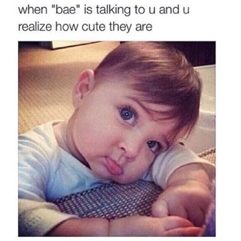 When Bae Is Talking To You And You Realize How Cute They