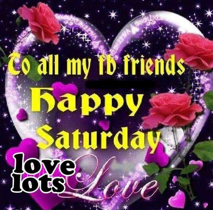 to all my fb friends happy saturday pictures photos and