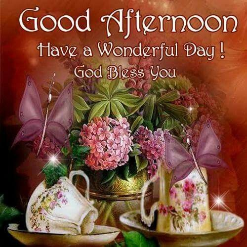 Good Afternoon, Have A Wonderful Day! God Bless You