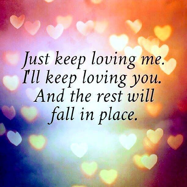 Loving You Love Quote: Just Keep Loving Me. I'll Keep Loving You. And The Rest