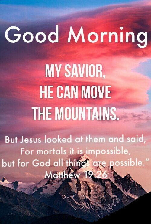 Good Morning, My Savior, He Can Move The Mountains