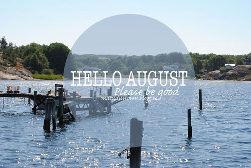Hello August, Please Be Good Pictures, Photos, and Images for Facebook, Tumbl...