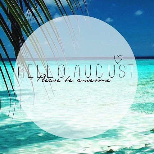 Hello August, Please Be Awesome