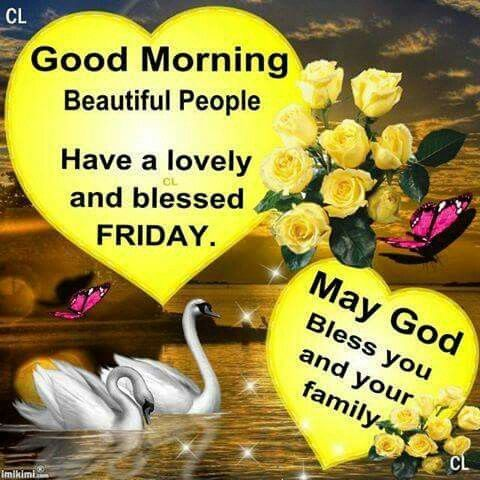 Good Morning Beautiful People Have A Lovely And Blessed Friday