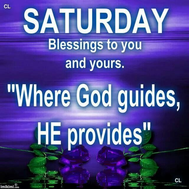 Where God Guides, HE Provides. Happy Saturday Pictures