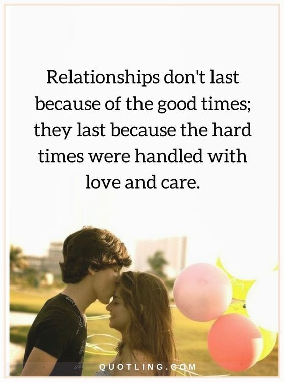 Relationship Dont Last Because Of The Good Times; They