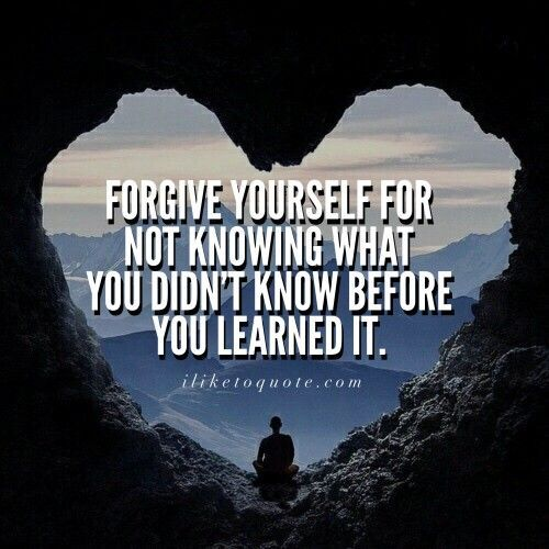 Forgive Yourself Quotes: Forgive Yourself For Not Knowing What You Didnt Know