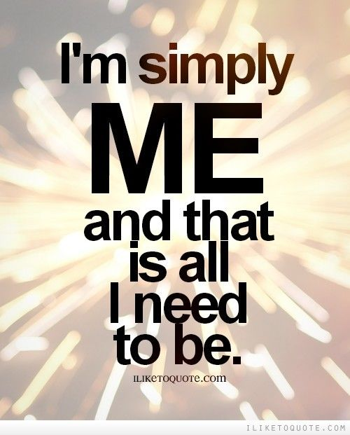 New Confidence Quotes: I'm Simply Me And That Is All I Need To Be Pictures