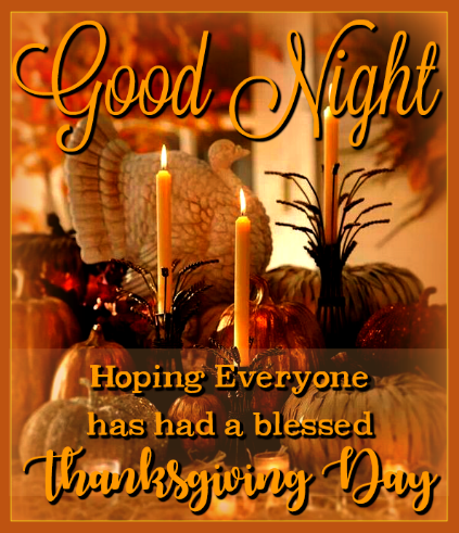 Goodnight Hope Everyone Had A Blessed Thanksgiving Day