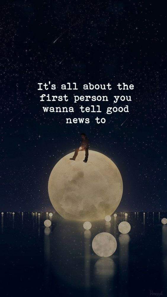 It's All About The First Person You Wanna Tell Good News