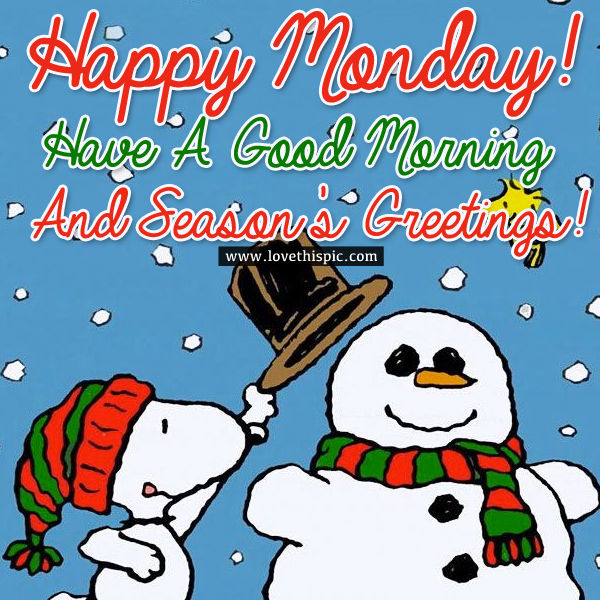Happy monday have a good morning and seasons greetings pictures have a good morning and seasons greetings m4hsunfo