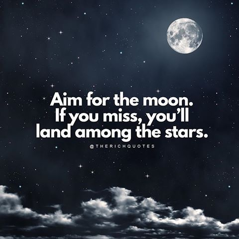 Aim For The Moon If You Miss You Ll Land Among The Stars