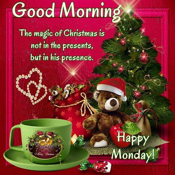 Good Morning, The Magic Of Christmas Is Not In The Presents, But In His Presence. Happy Monday ...