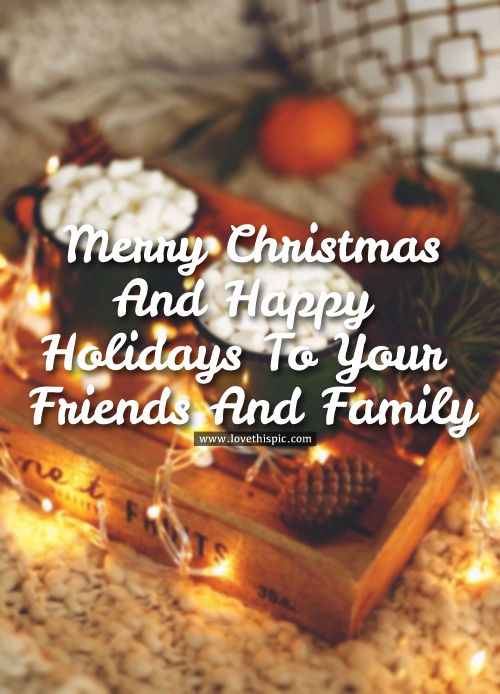 Merry Christmas And Happy Holidays To Your Friends And Family Pictures, Photos, and Images for ...