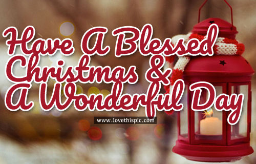 have a blessed christmas a wonderful day - Have A Blessed Christmas