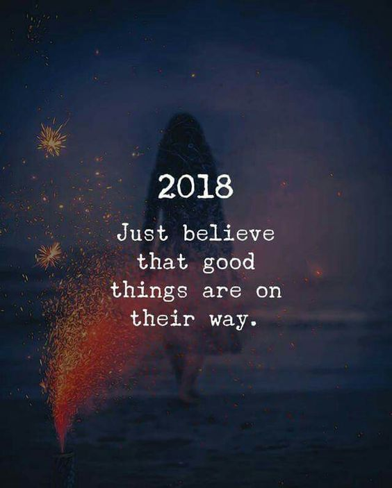 Positive New Year Quotes 2018: 2018, Just Believe That Good Things Are On Their Way