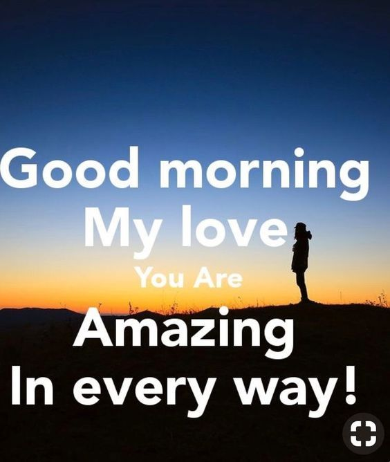 Have A Good Day Honey Quotes: Good Morning My Love You Are Amazing In Every Way Pictures