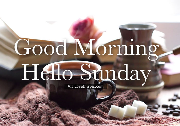 Good Morning, Hello Sunday Pictures, Photos, and Images