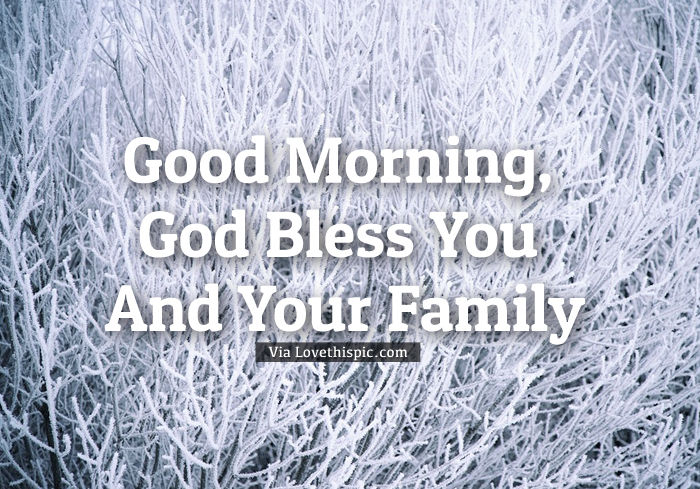 Good Morning, God Bless You And Your Family Pictures