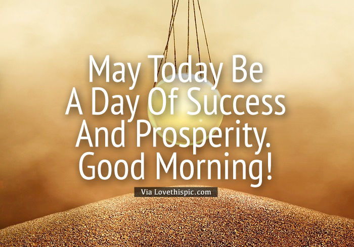 May Today Be A Day Of Success And Prosperity Good Morning