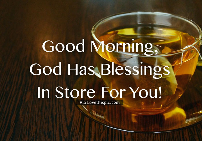 Good Morning, God Has Blessings In Store For You! Pictures