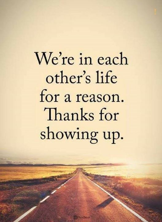 We're In Each Other's Life For A Reason. Thanks For ...