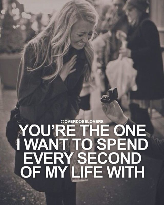 You're The One I Want To Spend Every Second Of My Life