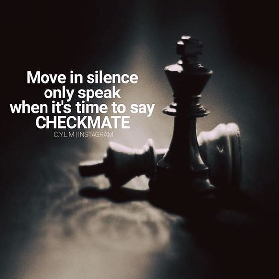 Move In Silence Only Speak When Its Time To Say CHECKMATE