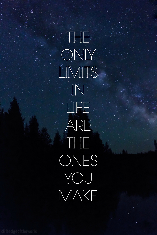 Image of: Confusing The Only Limits In Life Are The Ones You Make Rebloggy The Only Limits In Life Are The Ones You Make Pictures Photos And