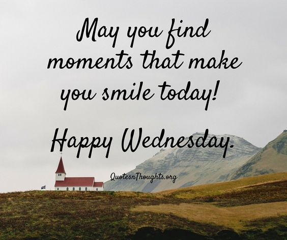 Wednesday Quotes Inspirational Humor: May You Find Moments That Make You Smile Today! Happy