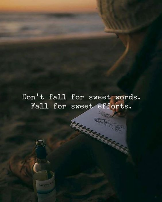 Don't Fall For Sweet Words. Fall For Sweet Efforts