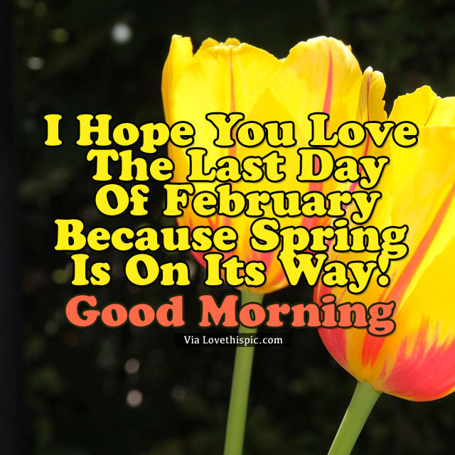 http://www.lovethispic.com/uploaded_images/325175-Spring-Is-On-Its-Way-Last-Day-Of-February-Morning-Quote.jpg