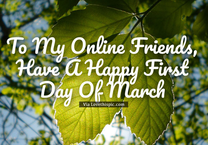http://www.lovethispic.com/uploaded_images/325196-Online-Friend-Happy-First-Day-Of-March.jpg