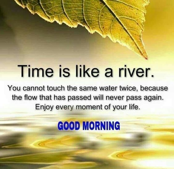 Life Quotes For Good Morning: Time Is Like A River, Good Morning Pictures, Photos, And