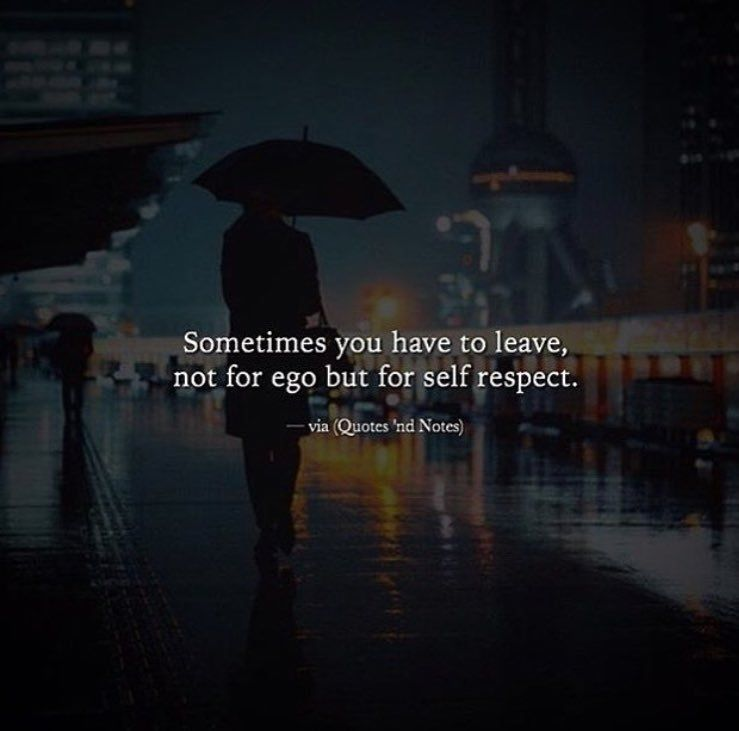 Sometimes You Have To Leave, Not For Ego But For Self ...