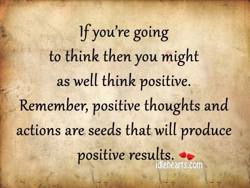 Think Positive Be Optimistic Quotes: If You're Going To Think Then You Might As Well Think