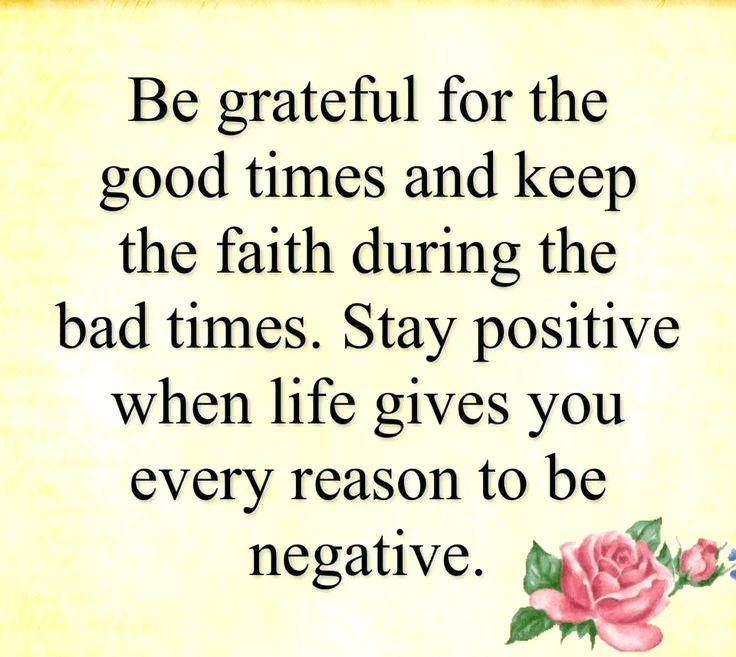 Be Grateful For The Good Times And Keep The Faith During