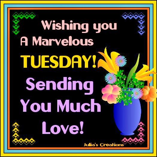 Sending You Much Love Wishing You A Marvelous Tuesday