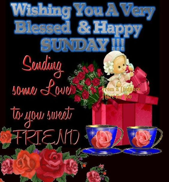 To A Sweet Friend, Wish You A Very Blessed & Happy Sunday