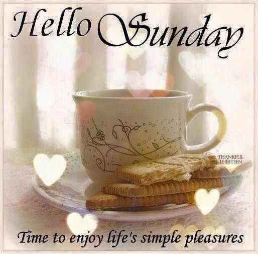 Time To Enjoy Life's Simple Pleasures, Hello Sunday