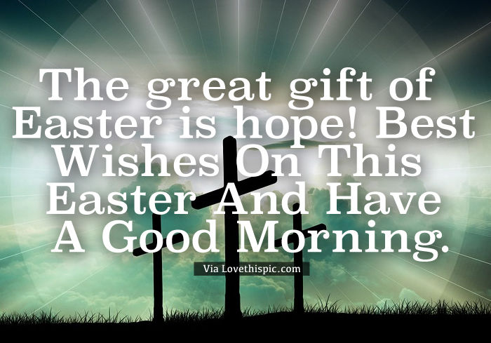 The great gift of easter is hope best wishes on this easter and the great gift of easter is hope best wishes on this easter and have a good morning negle Image collections