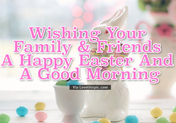 Easter Family & Friend Good Morning Wishes Pictures, Photos