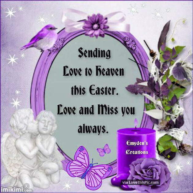 Sending Love To The Heaven This Easter Love And Miss You