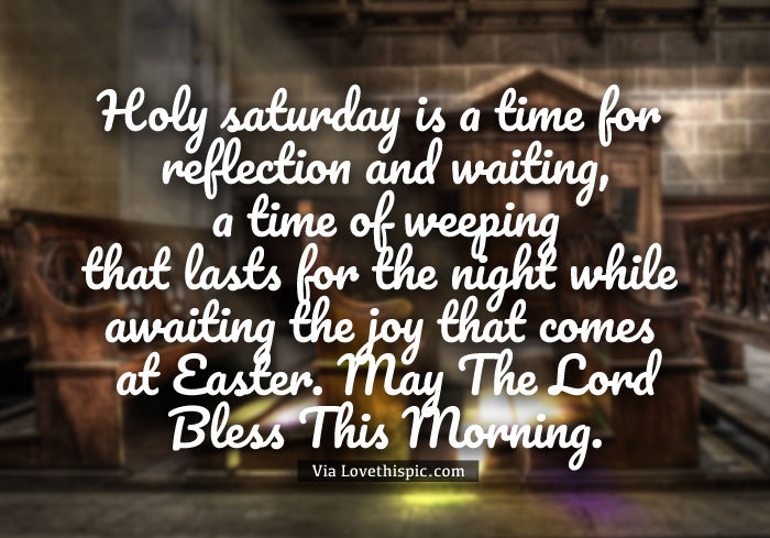 Holy saturday is a time for reflection and waiting a time - Holy saturday images and quotes ...